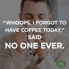 We've never heard such a thing! Today, we're loving our NEW Green Mountain Coffee Classic Donut Blend Coffee. What Green Mountain Coffee are you sipping on today?