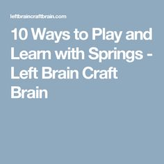 10 Ways to Play and Learn with Springs - Left Brain Craft Brain