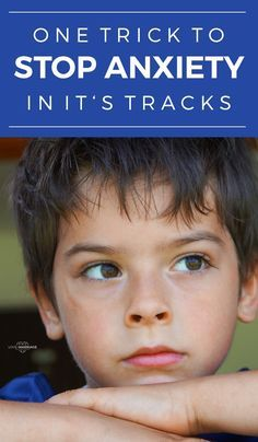 One Trick Stop Your Kids Anxiety In Its Tracks