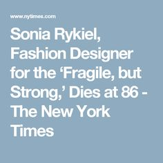 Sonia Rykiel, Fashion Designer for the 'Fragile, but Strong,' Dies at 86 - The New York Times