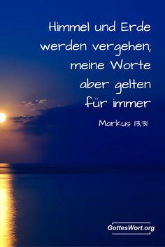 Himmel und Erde werden vergehen, aber meine Worte gelten allezeit, sie vergehende. Markus 13,31     Mehr: http://www.gottes-wort.com/auf.html