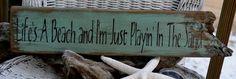 Lifes A Beach And Im Just Playin In The Sand Driftwood, Handpainted Beach Art, Beach Decor, Wood Sign. $25.00, via Etsy.