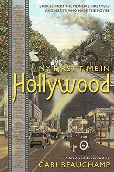 My First Time in Hollywood- Stories from the Pioneers, Dreamers and Misfits Who Made the Movies by Cari Beauchamp http://www.bookscrolling.com/best-film-history-books-time/