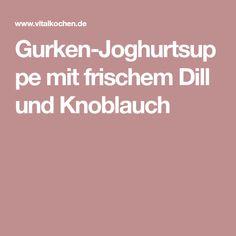Gurken-Joghurtsuppe mit frischem Dill und Knoblauch