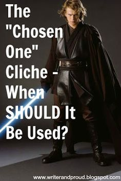 Writer and Proud: The Chosen One Cliche - When SHOULD It Be Used?