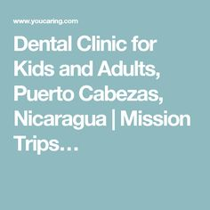 Dental Clinic for Kids and Adults, Puerto Cabezas, Nicaragua | Mission Trips…