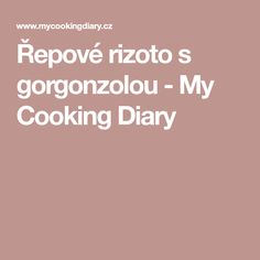 Řepové rizoto s gorgonzolou - My Cooking Diary Cooking, Kitchen, Brewing, Cuisine, Cook