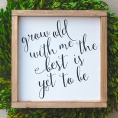 Grow old with me the best is yet to be framed by SKWoodDesigns