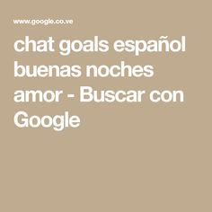 chat goals español buenas noches amor - Buscar con Google