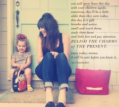 This really hit home for me today... Autumn turns 3 tomorrow & Bree is 15 mo. Where does time go?!?!