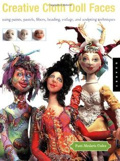 Creative Cloth Doll Faces: Using Paints, Pastels, Fibers, Beading, Collage, and Sculpting Techniques by Patti Medaris Culea, http://www.amazon.com/gp/product/159253144X/ref=cm_sw_r_pi_alp_oGmUpb1GY6A41