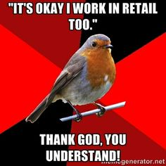 "Retail Robin - ""It's okay I work in retail too."" Thank god, you understand!"