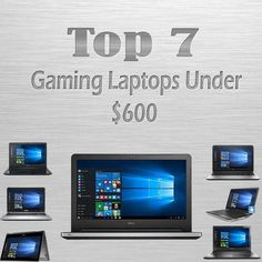 The best 7 gaming laptops under 600 dollars to get the best value for your laptop with reviews.