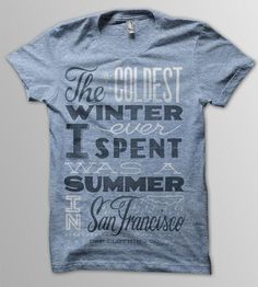 For anyone who has been to SF in the summer.so true! Summer in San Francisco T-Shirt by DSF Clothing Company and Art Gallery on Scoutmob Shoppe T Shirt Designs, California Love, Tee Shirts, Tees, Clothing Company, Style Me, San Francisco, Inspiration, Art Gallery