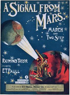 Scientists agree that Martians are a super race and may be signaling to us (1920).  We may have new neighbors to gossip with.