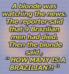 Check this Top 22 Hilarious Stupid Jokes we found for you! Blonde Humor, Funny Blonde Jokes, Blonde Quotes, Funny Happy, Funny Love, Really Funny, Seriously Funny, Stupid Jokes, Silly Jokes