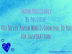 Inspirational Quote - Be Positive! <3