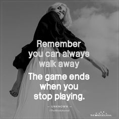 Remember, you are the master of your life! Remember you can always walk away The game ends when you stop playing. Positive Quotes, Motivational Quotes, Funny Quotes, Inspirational Quotes, Walk Away Quotes, Quotes To Live By, The Words, Game Quotes, Quotes Quotes