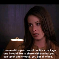 ..you can't pick and choose. you get all of me. Piper. Holly Marie combs. Charmed.