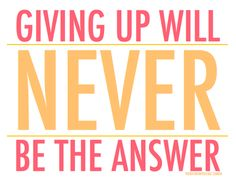 Giving up will never be the best answer! Inspiration - Wisdom - Life advice - Quotes and sayings. Quotes To Live By, Me Quotes, Motivational Quotes, Inspirational Quotes, Advice Quotes, Life Advice, Daily Quotes, Fitness Motivation Quotes, Weight Loss Motivation