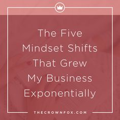 5 Mindset Shifts That Grew My Business Exponentially