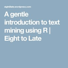A gentle introduction to text mining using R | Eight to Late