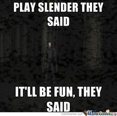 """So fun and terrifying XD i screamed the first time i played it.the third time i'm like:""""Oh hai Slendy.Oh.you're gonna kill me. Scary Creepypasta, Creepypasta Proxy, Scary Games, Jeff The Killer, I Scream, Markiplier, I Am Scared, Fnaf, Youtubers"""