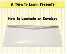 A Turn to Learn: How To Laminate an Envelope!
