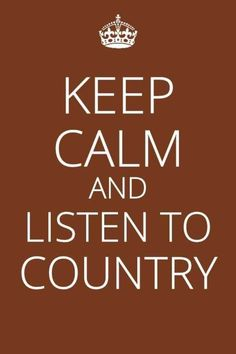 keep calm and listen to country quotes