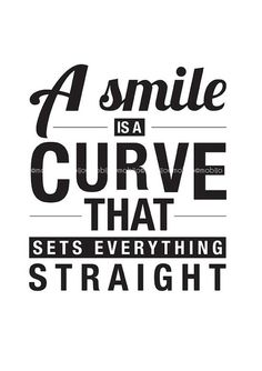 A smile is a curve that sets everything straight