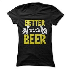 Better with Beer - #fashion tee #camo hoodie. PURCHASE NOW => https://www.sunfrog.com/LifeStyle/Better-with-Beer-Ladies.html?68278