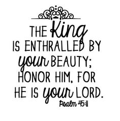 The King is Enthralled... Psalm 45:11 - Vinyl. For the mirror!  Fav psalm!!!