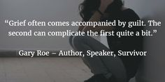"""""""Grief often comes accompanied by guilt. The second can complicate the first quite a bit."""""""