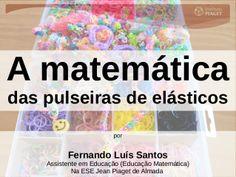 A matemática das pulseiras de elástico by Fernando Luís Santos via slideshare