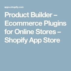 Product Builder – Ecommerce Plugins for Online Stores – Shopify App Store
