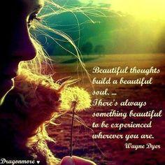 Beautiful thoughts build a beautiful soul...