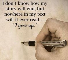 "I don't know how my story will end, but nowhere in my text will it ever read .... ""I gave up"""