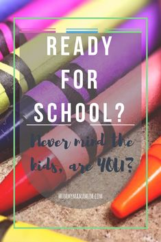 Picture of Crayons with text overlaid. Ready for school never mind the kids, are you?