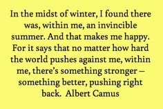 In the midst of winter....  Albert Camus