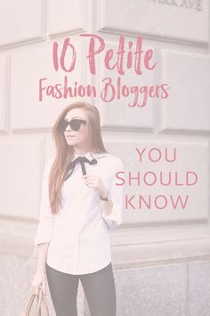 10 Petite Fashion Bloggers You Should Know