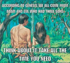 And God making Eve from Adam's rib would've in reality created STeve, so there's that problem as well...