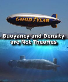 Gravity and Density are illusions to make things work.  In reality...  Buoyancy and density are observable facts.  Flat Earth Fun