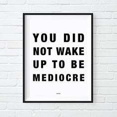 Best Motivational Print Ever! You Did Not Wake Up Today To Be Mediocre Print. Now Available as  Printable Digital Download. Perfect office decor or gift for a boss!