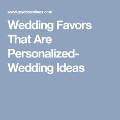 Wedding Favors That Are Personalized- Wedding Ideas