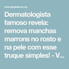 Dermatologista famoso revela: remova manchas marrons no rosto e na pele com esse truque simples! - Veja a Receita: