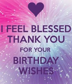 Thanking for birthday wishes reply birthday thank you quotes who greeted me on my bday with Images.Thanks messages and quotes for wishing on your special day.You can send it to your friends, family, teachers, well wishers. Thank You Quotes For Birthday, Birthday Card Sayings, Sister Birthday Quotes, Birthday Wishes Quotes, Birthday Messages, Sister Quotes, Husband Birthday, Birthday Wishes Reply, Thank You For Birthday Wishes