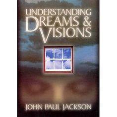Understanding Dreams & Visions by John Paul Jackson