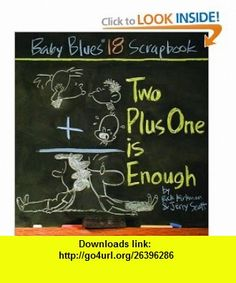 Two Plus One Is Enough Baby Blues Scrapbook #18 (9780740741401) Jerry Scott, Rick Kirkman , ISBN-10: 0740741403  , ISBN-13: 978-0740741401 ,  , tutorials , pdf , ebook , torrent , downloads , rapidshare , filesonic , hotfile , megaupload , fileserve