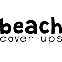 Beach Cover-Ups Text ❤ liked on Polyvore featuring text, words, phrase, quotes and saying