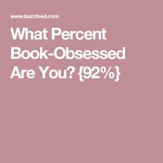 What Percent Book-Obsessed Are You? {92%}